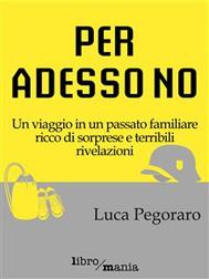 Per-adesso-no-Luca-Pegoraro